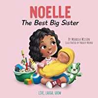 Noelle The Best Big Sister: A Story to Help Prepare a Soon-To-Be Older Sibling for a New Baby for Kids Ages 2-8 (Live…