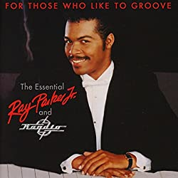 For Those Who Like To Groove ~ The Essential Ray Parker, Jr And Raydio: 40Th Anniversary Collection / Ray Parker, Jr
