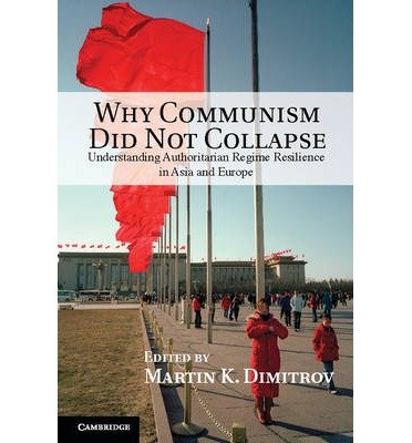 Download Why Communism Did Not Collapse : Understanding Authoritarian Regime Resilience in Asia and Europe(Paperback) - 2013 Edition PDF