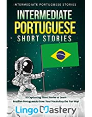 Intermediate Portuguese Short Stories: 10 Captivating Short Stories to Learn Brazilian Portuguese & Grow Your Vocabulary the Fun Way!