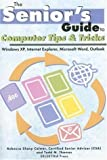 Computer Tips & Tricks: Windows XP, Internet Explorer, Microsoft Word, and Outlook (Senior's Guides) by Rebecca Sharp Colmer (2006-03-31)