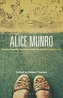 Alice Munro: 'Hateship, Friendship, Courtship, Loveship, Marriage', 'Runaway', 'Dear Life' (Bloomsbury Studies in Contemporary North American Fiction) by [Thacker, Robert]