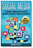 Social Media: Strategies To Mastering Your Brand- Facebook, Instagram, Twitter and Snapchat