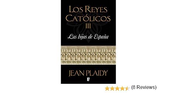 Las hijas de España (Los Reyes Católicos 3): LOS REYES CATOLICOS ...