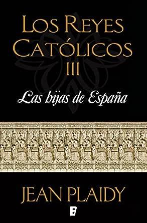 Las hijas de España (Los Reyes Católicos 3): LOS REYES CATOLICOS III eBook: Plaidy, Jean: Amazon.es: Tienda Kindle