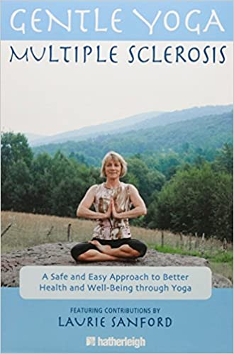 Gentle Yoga for Multiple Sclerosis: A Safe and Easy Approach to Better Health and Well-Being through Yoga