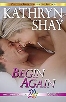 Begin Again (The Ludzecky Sisters Book 1) by [Shay, Kathryn]