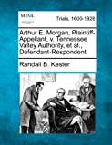 Arthur E. Morgan, Plaintiff-Appellant, V. Tennessee Valley Authority, et Al. , Defendant-Respondent, Randall B. Kester, 1275556302