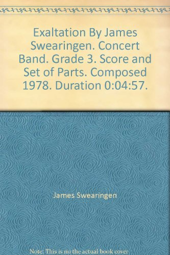 Exaltation By James Swearingen. Concert Band. Grade 3. Score and Set of Parts. Composed 1978. Duration 0:04:57.