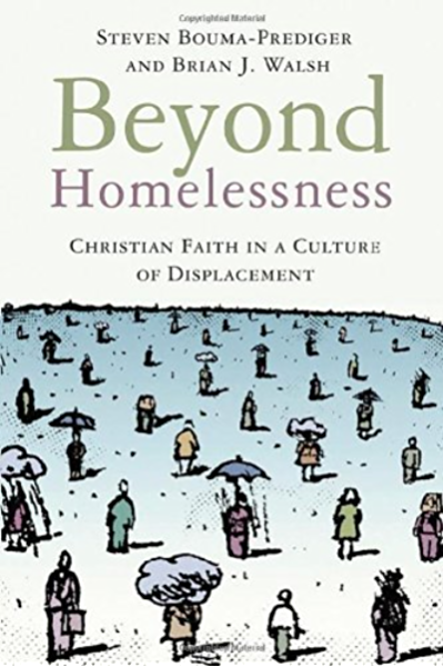 Beyond Homelessness Christian Faith In A Culture Of Displacement Kindle Edition By Bouma Prediger Steven Walsh Brain J Religion Spirituality Kindle Ebooks Amazon Com