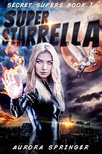 Super Starrella (Secret Supers Book 1) by [Springer, Aurora]