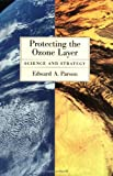 Protecting the Ozone Layer, Edward A. Parson, 0195155491