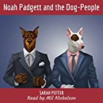 Noah Padgett and the Dog-People | Sarah Potter