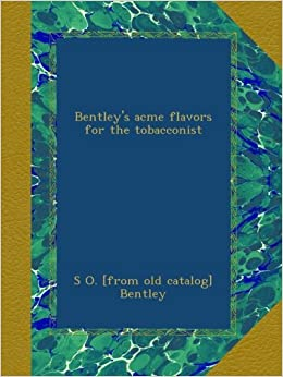 Bentley's acme flavors for the tobacconist: S O  [from old