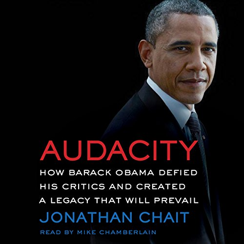 Audacity: How Barack Obama Defied his Critics and Created a Legacy That Will Prevail Audiobook [Free Download by Trial] thumbnail
