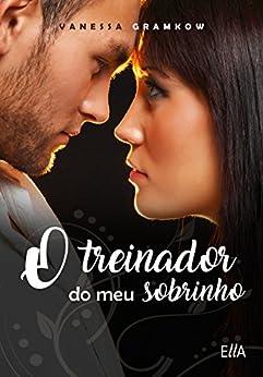 O treinador do meu Sobrinho (Portuguese Edition) by [Gramkow, Vanessa]
