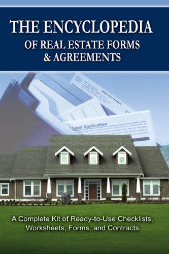 (The Encyclopedia of Real Estate Forms & Agreements: A Complete Kit of Ready-to-Use Checklists, Worksheets, Forms, and Contracts: A Complete Kit of Ready-to-Use ... Checklists, Worksheets, Forms and)