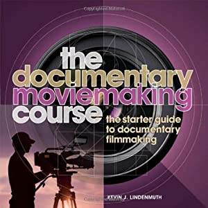 The Documentary Moviemaking Course: The Starter Guide to Documentary Filmmaking (Professional Media Practice) by Lindemuth, Kevin (2010) Paperback