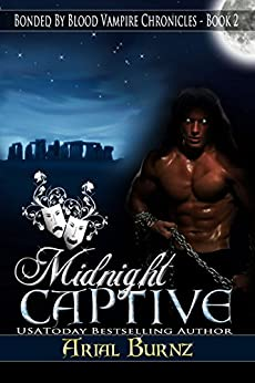 Midnight Captive (Paranormal Romance Series for Adults): Epic Paranormal Series (Bonded By Blood Vampire Chronicles Book 2) by [Burnz, Arial]
