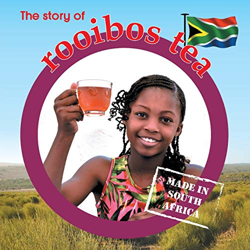 The Story of Rooibos Tea: Made in South Africa (Made in Sa) by Awareness Publishing