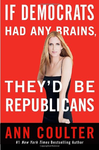 Book cover from If Democrats Had Any Brains, Theyd Be Republicans by Ann Coulter