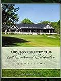 Audubon Country Club: A Centennial Celebrattion 1908 - 2008