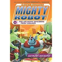 Ricky Ricotta's Mighty Robot vs. the Uranium Unicorns from Uranus (Book 7)