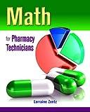 Math for Pharmacy Technicians, Lorraine Zentz, 0763759619