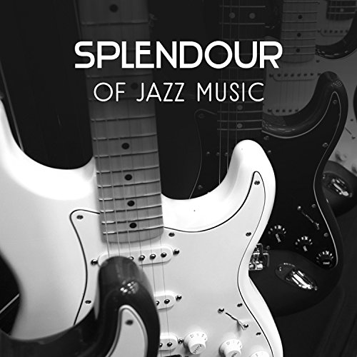 Splendour of Jazz Music - The Best Smooth Sounds, Instrumental Collection of Jazz Lounge, Piano Bar, Easy Listening Music