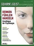 Denken, Fühlen, Handeln: Grundlagen der Psychologie (Gehirn&Geist Basiswissen)