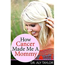 How Cancer Made Me A Mommy