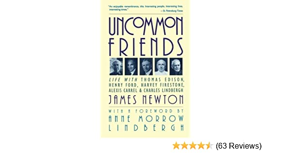 Harvey Firestone Uncommon Friends: Life with Thomas Edison and Charles Lindbergh Alexis Carrel Henry Ford