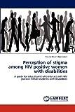 Perception of Stigma among Hiv Positive Women with Disabilities, Taurai Davies Nyatsanza, 3848490412