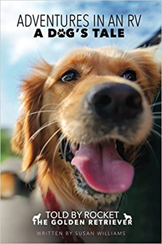 A dog/'s tale Told by Rocket The Golden Retriever Adventures in an RV