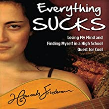 Everything Sucks: Losing My Mind and Finding Myself in a High School Quest for Cool Audiobook by Hannah Friedman Narrated by Hannah Friedman