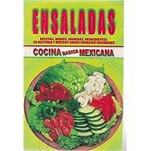 Ensaladas, Recetas, Modos, Maneras, Ingredientes, Su Historia Y Muchos Sanos Consejos Culinarios Cocina Básica Mexicana