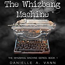 The Whizbang Machine Audiobook by Danielle A. Vann Narrated by Bailey Carr