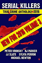 2016 Serial Killers True Crime Anthology (Annual Serial Killers Anthology Book 3)