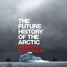 The Future History of the Arctic Audiobook by Charles Emmerson Narrated by Vikas Adam