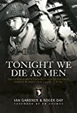 Tonight We Die As Men: The untold story of Third Battalion 506 Parachute Infantry Regiment from Toccoa to D-Day (General Military) by Ian Gardner front cover
