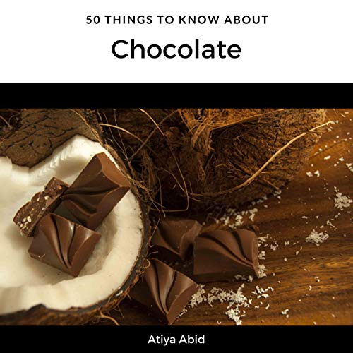 50 Things to Know About Chocolate by Atiya Abid, 50 Things to Know