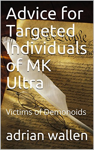 Advice for Targeted Individuals of MK Ultra: Victims of Demonoids