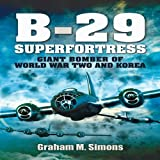 B-29 Superfortress, Graham M. Simons, 184884753X