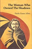 The Woman Who Owned the Shadows, Paula Gunn Allen, 0933216076
