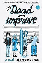 The Dead Do Not Improve: A Novel