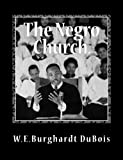 The Negro Church, W.E.Burghardt DuBois, 1467928496