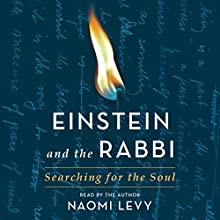 Einstein and the Rabbi: Searching for the Soul Audiobook by Naomi Levy Narrated by Naomi Levy