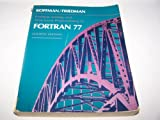 Problem Solving and Structured Programming in FORTRAN 77, Koffman, Elliot B. and Friedman, Frank L., 0201512165