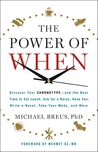 The Power of When: Discover Your Chronotype--and the Best Time to Eat Lunch, Ask for a Raise, Have Sex, Write a Novel, Take Your Meds, and More Kindle Edition