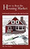 How to Beat the Housing Market, Gus Anders, 098485570X